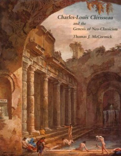 Charles-Louis Cl�risseau and the Genesis of Neoclassicism : The Birth of Neoclas