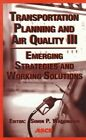 Transportation Planning and Air Quality III: Emerging Strategies and Working Solutions - Conference  Proceedings Lake Tahoe, California, August '97 by American Society of Civil Engineers (Hardback, 1998)