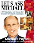 Let's Ask Michael: 100+ Practical Solutions for Interior Design Challenges by Michael Payne (Paperback, 2003)