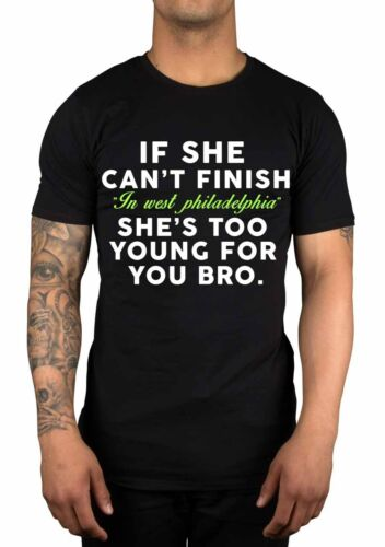 If She Can/'t Finish /'In West Philadelphia/' She/'s Too Young Funny Quote T-Shirt