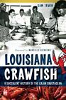 Louisiana Crawfish: A Succulent History of the Cajun Crustacean by Sam Irwin (Paperback / softback, 2014)
