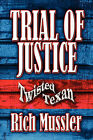 Trial of Justice: Twisted Texan by Rich Mussler (Paperback / softback, 2009)