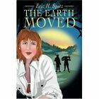 The Earth Moved Eric H. Spitz iUniverse Paperback 9780595287413