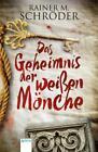 Das Geheimnis der weißen Mönche von Rainer M. Schröder (2016, Taschenbuch)