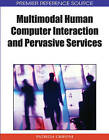 Multimodal Human Computer Interaction and Pervasive Services by IGI Global (Hardback, 2009)