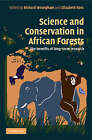 Science and Conservation in African Forests: The Benefits of Longterm Research by Cambridge University Press (Hardback, 2008)