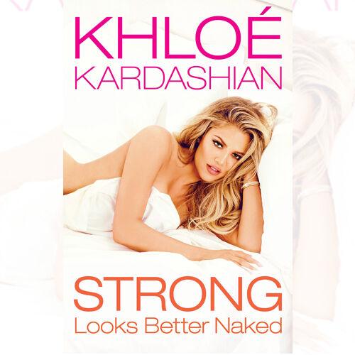 Strong Looks Better Naked [Hardcover] By Khloe Kardashian 9781471156465 NEW