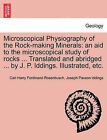Microscopical Physiography of the Rock-Making Minerals: An Aid to the Microscopical Study of Rocks ... Translated and Abridged ... by J. P. Iddings. Illustrated, Etc. by Carl Harry Ferdinand Rosenbusch, Joseph Paxson Iddings (Paperback / softback, 2011)