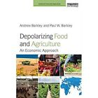 Depolarizing Food and Agriculture: An Economic Approach by Andrew Barkley, Paul W. Barkley (Paperback, 2014)