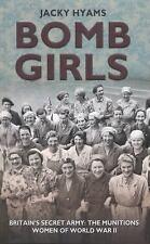 Bomb Girls: Britains' Secret Army: The Munitions Women of World War II, Hyams, J