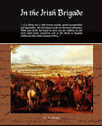 In the Irish Brigade by G A Henty (Paperback / softback, 2008)