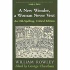 A New Wonder, a Woman Never Vext: An Old-Spelling by George Cheatham, William Rowley (Hardback)