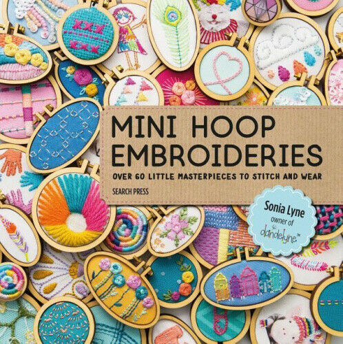 Mini Hoop Embroideries: Over 60 Little Masterpieces to Stitch and Wear.