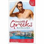 Irresistible Greeks: Red-Hot and Rich: His Reputation Precedes Him / An Offer She Can't Refuse / Pretender to the Throne by Maisey Yates, Carole Mortimer, Emma Darcy (Paperback, 2016)