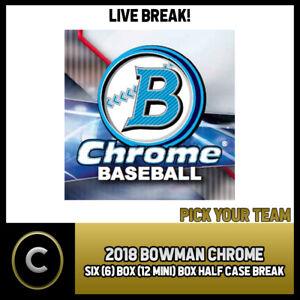 2018-BOWMAN-CHROME-BASEBALL-6-BOX-HALF-CASE-BREAK-A339-PICK-YOUR-TEAM