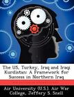The Us, Turkey, Iraq and Iraqi Kurdistan: A Framework for Success in Northern Iraq by Jeffery S Snell (Paperback / softback, 2012)