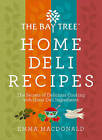 The Bay Tree Home Deli Recipes: Cure Your Own Bacon, Make the Perfect Chutney, and Other Delicious Deli Secrets by Emma MacDonald (Hardback, 2013)