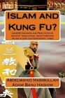 Islam and Kung Fu?: Understandings and Practices of Ancient Traditional Ways Through Islam in Our Contemporary Times by Sifu Abdelwahid Habibu Adam Banu Hashim (Paperback / softback, 2016)