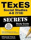 TExES Social Studies 4-8 (118) Secrets Study Guide : TExES Test Review for the Texas Examinations of Educator Standards (2015, Paperback)