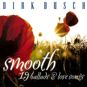 DIRK-BUSCH-Smooth-19-Ballads-amp-Love-Songs-CD-NEU-2014-Pop-International