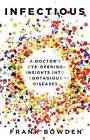 Infectious: A Doctor's Eyeopening Insights into Contagious Diseases by Frank Bowden (Paperback, 2016)