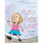 The Adventures of Ruthy Ruthy Gets Lost 9781477260005 Book