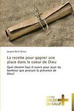 La Recette Pour Gagner une Place Dans le Coeur de Dieu by Tjomp Jacques Rene...