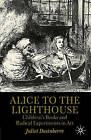 Alice to the Lighthouse: Children's Books and Radical Experiments in Art by Juliet Dusinberre (Paperback, 1999)