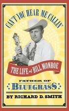 Can't You Hear Me Callin' : The Life of Bill Monroe, Father of Bluegrass by...