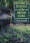 Historical Ecology of the British Flora by Martin Ingrouille (Paperback, 1995)
