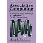 Associative Computing: A Programming Paradigm for Massively Parallel Computers by Jerry L. Potter (Paperback, 2012)