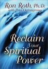 Reclaim Your Spiritual Power by Ron Roth and Peter Occhiogrosso (2001, Hardcover)