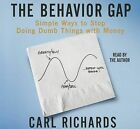 The Behavior Gap: Simple Ways to Stop Doing Dumb Things with Money by Carl Richards (CD-Audio, 2012)