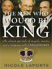 The Men Who Would Be King: An Almost Epic Tale of Moguls, Movies, and a Company Called DreamWorks by Nicole LaPorte (CD-Audio, 2010)