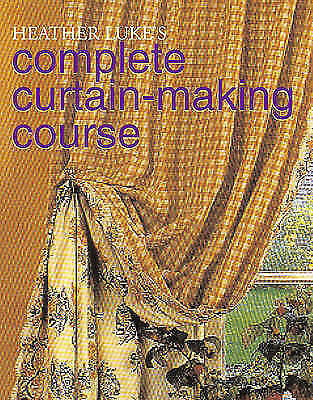 Heather Luke's Complete Curtain-Making Course-ExLibrary