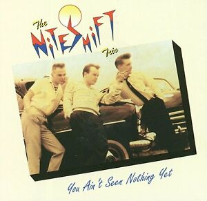 NITESHIFT-TRIO-You-Ain-039-t-Seen-Nothing-Yet-CD-NEW-Neo-Rockabilly-psychobilly