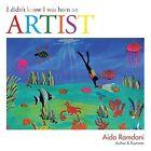 I Didn't Know I Was Born an Artist by Aida Ramdani (Paperback / softback, 2014)