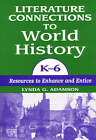 Literature Connections to World History: Resources to Enhance and Entice: K-6 by Lynda G. Adamson (Paperback, 1998)