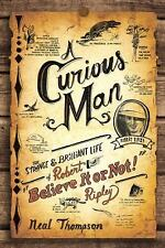 "A Curious Man: The Strange and Brilliant Life of Robert ""Believe It or Not!"" Ri"
