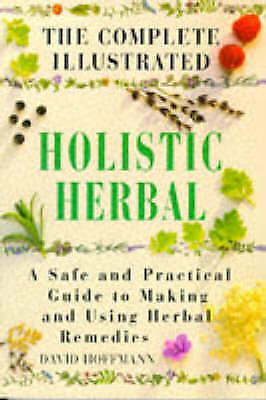 1 of 1 - The Complete Illustrated Holistic Herbal: Safe and Practical Guide to Making...