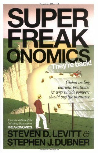 Superfreakonomics: Global Cooling, Patriotic Prostitutes and Why Suicide Bombe,