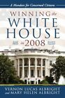Winning The White House in 2008 a Mandate for Concerned Citizens 9780595453641