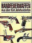 Handfeuerwaffen. Aus über fünf Jahrhunderten von Ro...   Buch   Zustand sehr gut