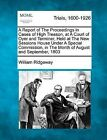 A Report of the Proceedings in Cases of High Treason, at a Court of Oyer and Terminer, Held at the New Sessions House Under a Special Commission, in the Month of August and September, 1803 by William Ridgeway (Paperback / softback, 2012)