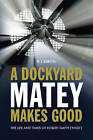 A Dockyard Matey makes Good: The life and times of Robert Smith (Nige) by Robert Smith (Paperback, 2015)