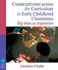 Constructivism across the Curriculum in Early Childhood Classrooms: Big Ideas as Inspiration by Christine M. Chaille (Paperback, 2004)