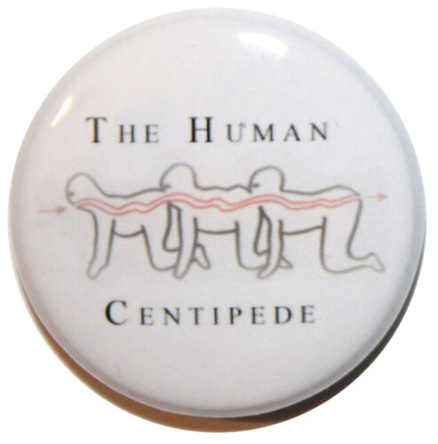 """25mm /'The Human Centipede/' Button Badge Pin High Qulaity 1/"""""""