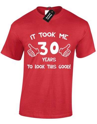 IT TOOK ME 30 YEARS TO LOOK THIS GOOD MENS T SHIRT FUN THIRTY PARTY PRESENT TEE