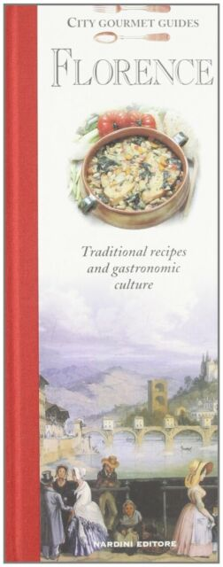 Florence. Traditional recipes and gastronomic culture - [Nardini Editore]