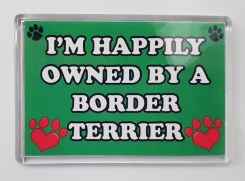 I/'M HAPPILY OWNED BY A BORDER TERRIER Novelty//Fun Fridge Magnet Gift//Present